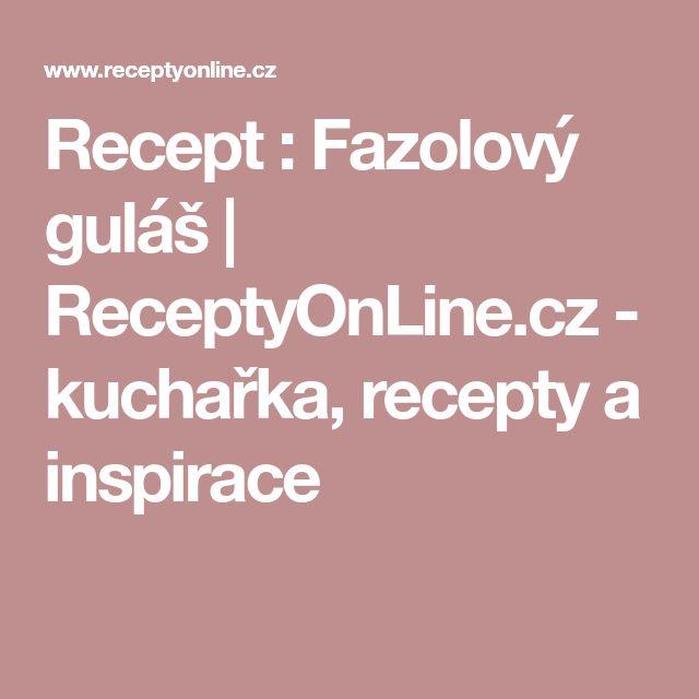 Recept : Fazolový guláš   ReceptyOnLine.cz - kuchařka, recepty a inspirace