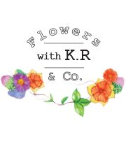 Flowers with K.R and Co.