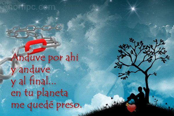 Frases Lindas Y Locas De Amor. Anduve Y Anduve Y Al Final... En Tu Planeta Me Quedé Preso De
