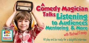 In this week's podcast, we give you an interview brimming with stories and insights from the hilarious award-winning comedy magician Michael Finney. Check out http://kidsentertainerhub.com/listening-to-audiences-mentoring/