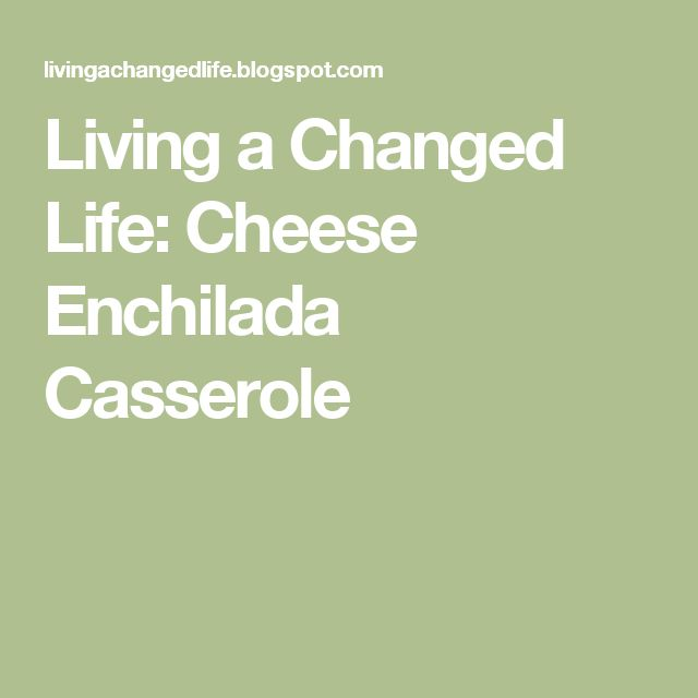 Living a Changed Life: Cheese Enchilada Casserole