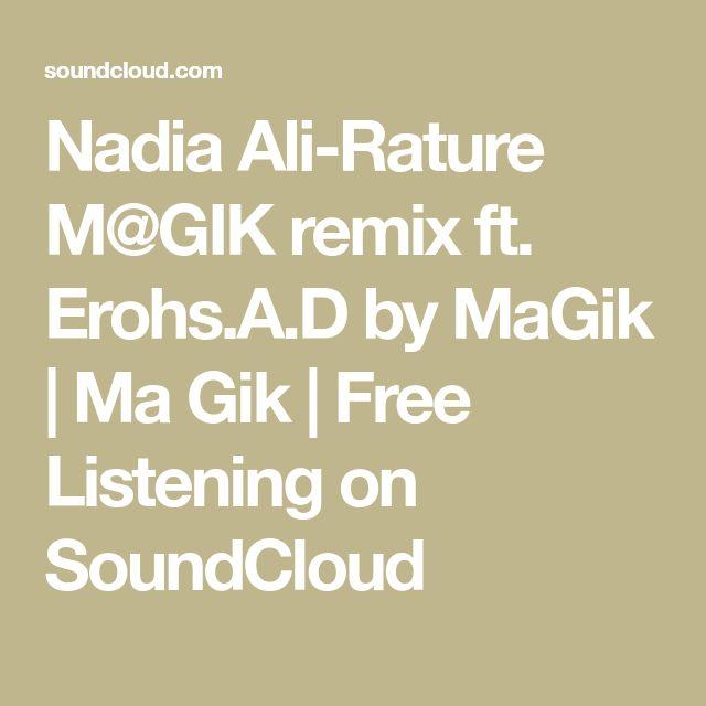 Nadia Ali-Rature M@GIK remix ft. Erohs.A.D by MaGik | Ma Gik | Free Listening on SoundCloud