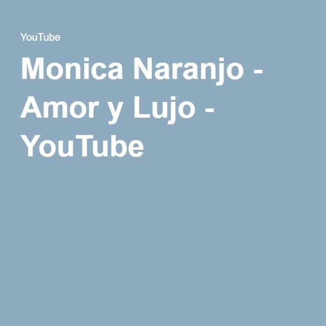 Monica Naranjo - Amor y Lujo - YouTube