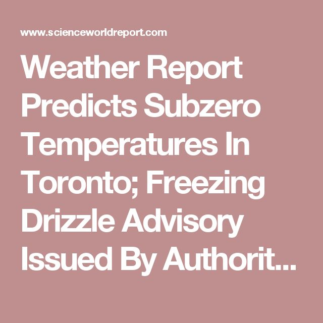 Weather Report Predicts Subzero Temperatures In Toronto; Freezing Drizzle Advisory Issued By Authorities : Nature & Environment : Science World Report