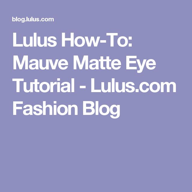 Lulus How-To: Mauve Matte Eye Tutorial - Lulus.com Fashion Blog