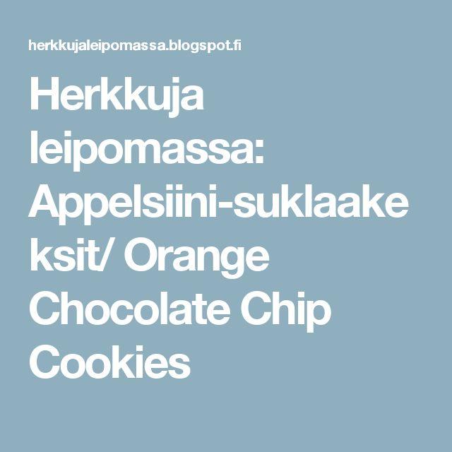 Herkkuja leipomassa: Appelsiini-suklaakeksit/ Orange Chocolate Chip Cookies