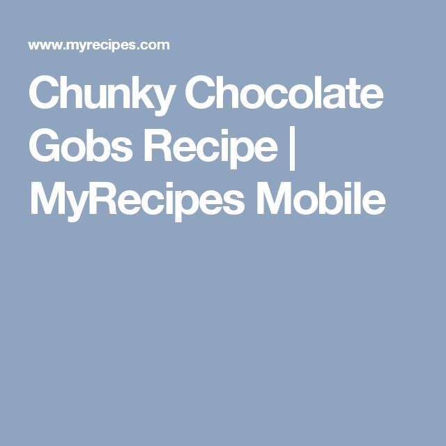 Chunky Chocolate Gobs Recipe | MyRecipes Mobile