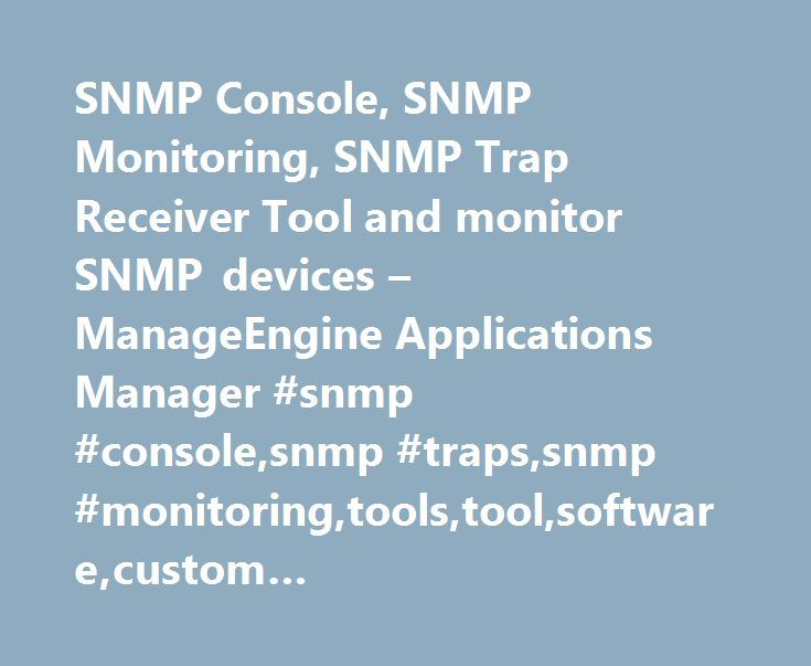 SNMP Console, SNMP Monitoring, SNMP Trap Receiver Tool and monitor SNMP devices – ManageEngine Applications Manager #snmp #console,snmp #traps,snmp #monitoring,tools,tool,software,custom #application,snmp,snmp #mibs. http://lexingtone.remmont.com/snmp-console-snmp-monitoring-snmp-trap-receiver-tool-and-monitor-snmp-devices-manageengine-applications-manager-snmp-consolesnmp-trapssnmp-monitoringtoolstoolsoftwarecustom-application/  # Monitor SNMP devices and applications Enterprise networks…