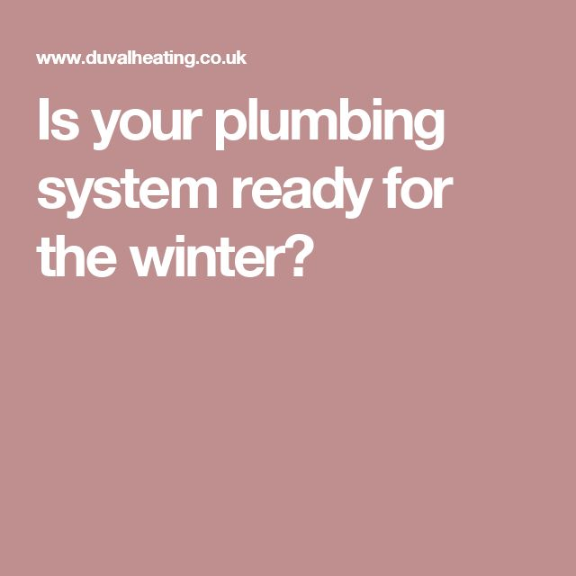 Is your plumbing system ready for the winter?