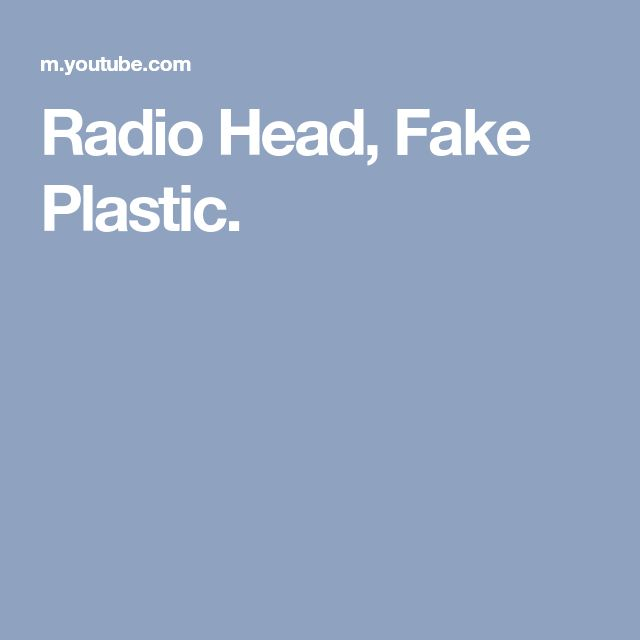 Radio Head, Fake Plastic.