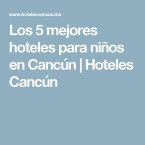 Los 5 mejores hoteles para niños en Cancún | Hoteles Cancún