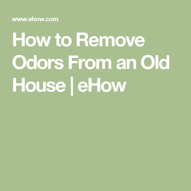 How To Remove Odors From An Old House House How To