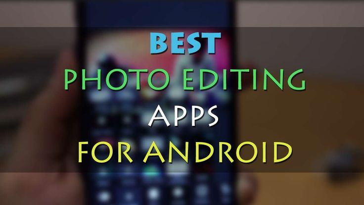7 Best PhotoEditing Apps For Android Lovers Across Globe in 2017