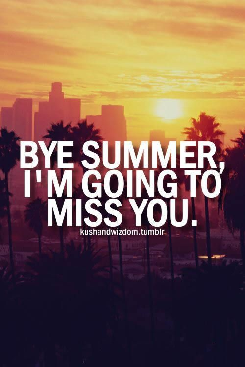Bye Summer, I'm Going to Miss You...