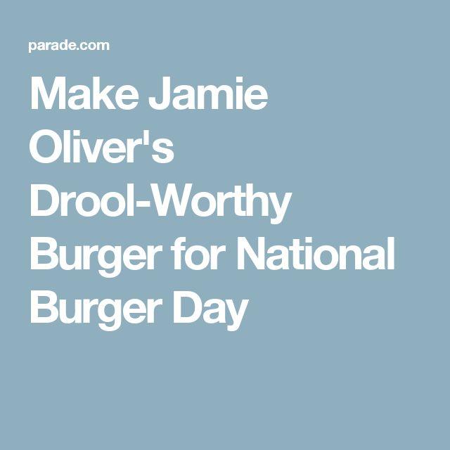Make Jamie Oliver's Drool-Worthy Burger for National Burger Day