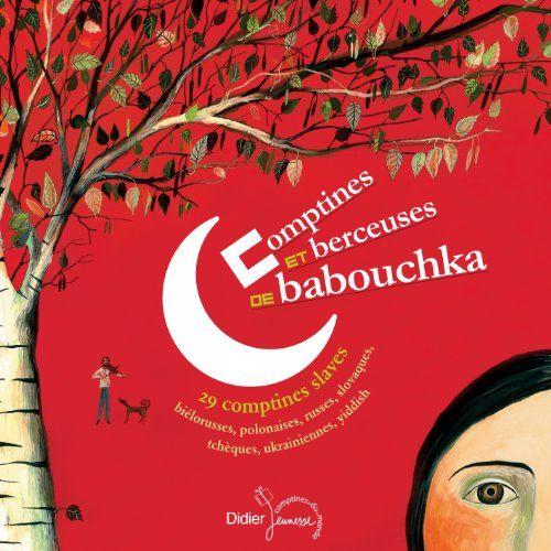 Comptines et berceuses de Babouchka - 29 comptines slaves, biélorusses, polonaises, russes, slovaques, tchèques, ukrainiennes, yiddish
