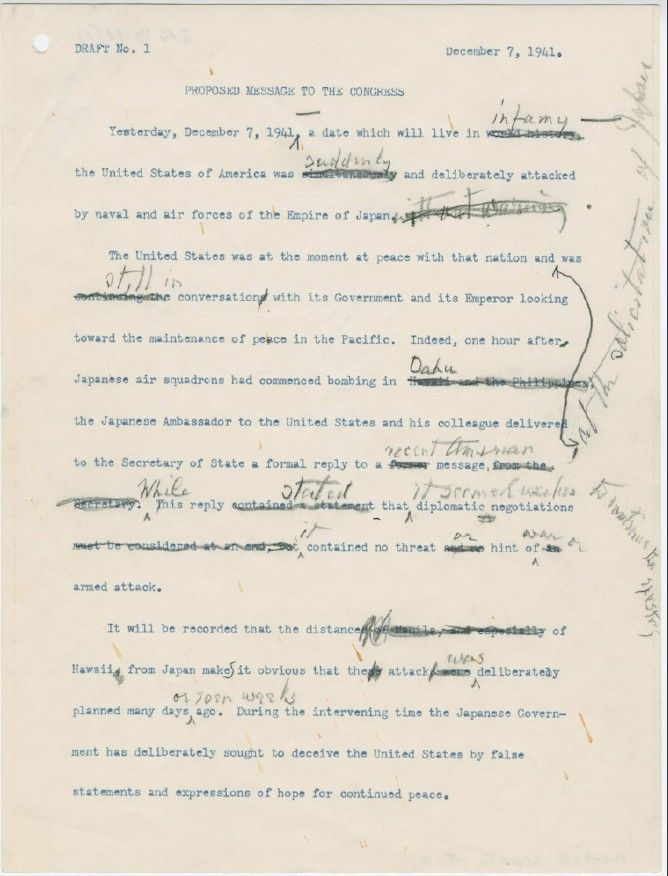 Following the Japanese attack on Pearl Harbor, Franklin Roosevelt drafted his Dec. 8, 1941 speech to Congress without the aid of his speechwriters, dictating to secretary Grace Tully. This draft shows the quick annotations and edits that the President made on a first pass; an article in the National Archives' magazine Prologue contains pages from...