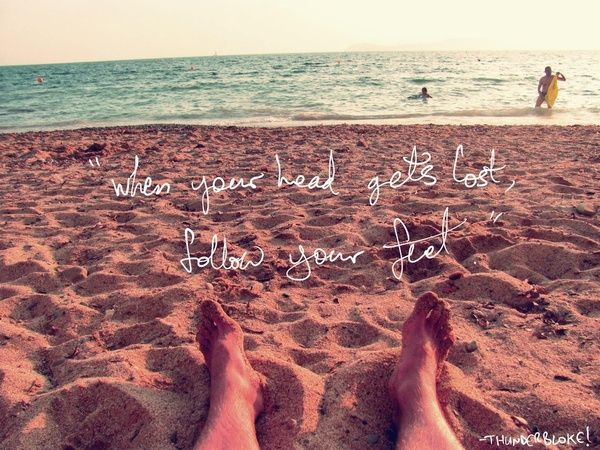 """When your head gets lost, follow your feet"" #quote #beach"