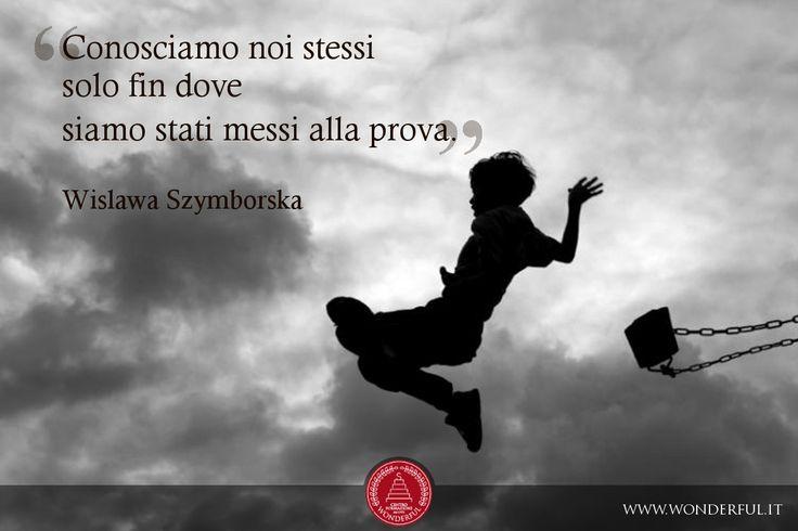Conosciamo noi stessi solo fin dove siamo stati messi alla prova. #Szymborska #leadership