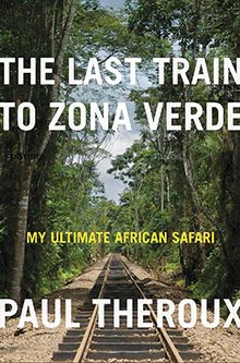 Book review: The Last Train to Zona Verde by Paul Theroux