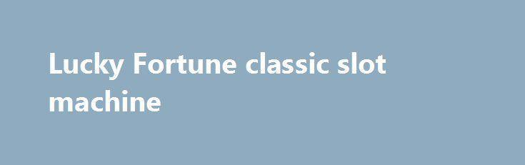 Lucky Fortune classic slot machine http://casino4uk.com/2017/11/19/lucky-fortune-classic-slot-machine/  Lucky Fortune classic slot machineThe post Lucky Fortune classic slot machine appeared first on Casino4uk.com.