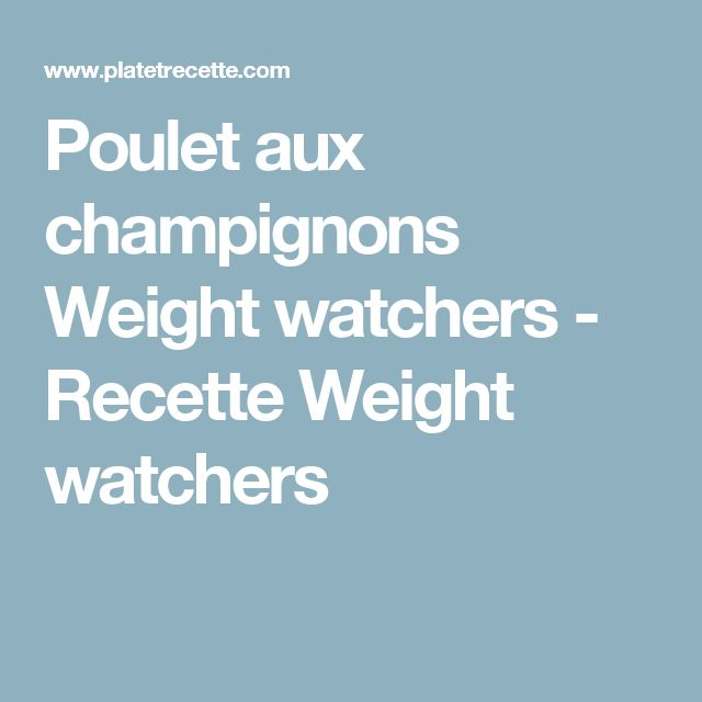Poulet aux champignons Weight watchers - Recette Weight watchers