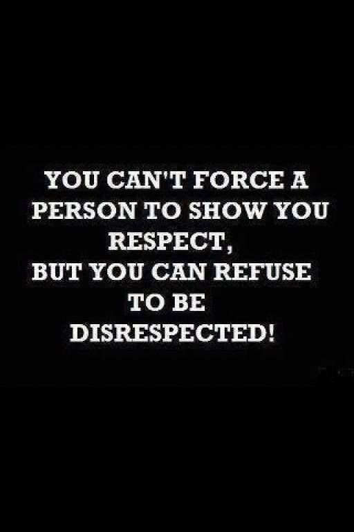 "Its your choice what you let a person do to you.. set boundaries! ""You can't force a person to show you respect, but you can refuse to be disrespected!"""