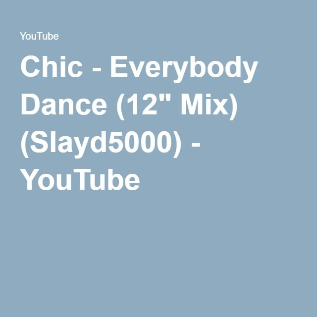 "Chic - Everybody Dance (12"" Mix) (Slayd5000) - YouTube"