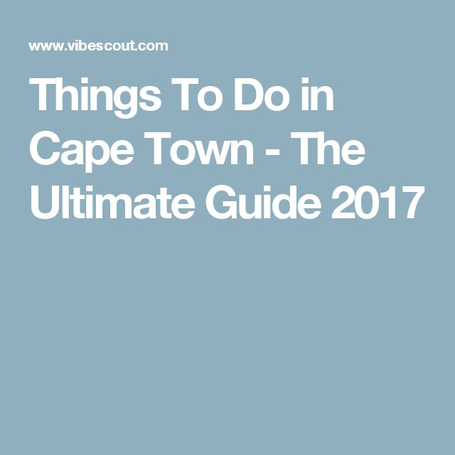 Things To Do in Cape Town - The Ultimate Guide 2017