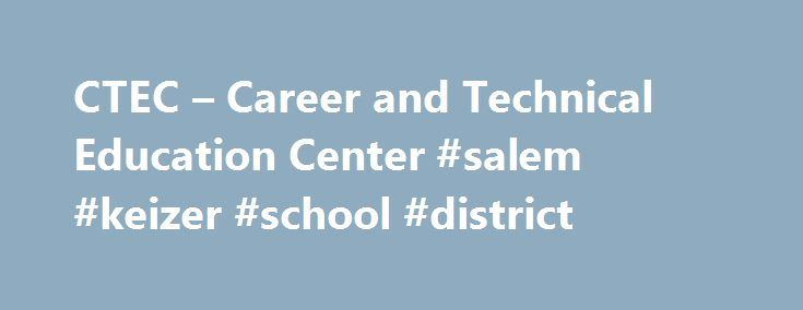 """CTEC – Career and Technical Education Center #salem #keizer #school #district http://north-dakota.remmont.com/ctec-career-and-technical-education-center-salem-keizer-school-district/  # CTEC Works """"We are committed to growing Oregon's economic vitality. With this strategic investment and innovative public-private partnership, our region can develop a workforce that is so highly skilled and trained that our state becomes a magnet for new business and strengthens existing industry. What People…"""