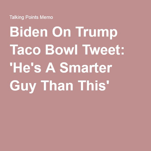 Biden On Trump Taco Bowl Tweet: 'He's A Smarter Guy Than This'