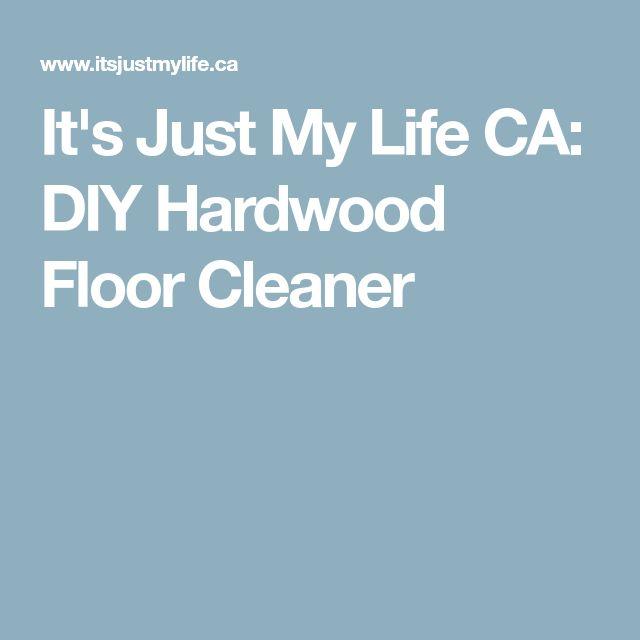 It's Just My Life CA: DIY Hardwood Floor Cleaner