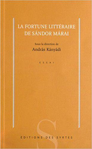 La fortune littéraire de Sandor Marai - Andras Kanyadi, Collectif