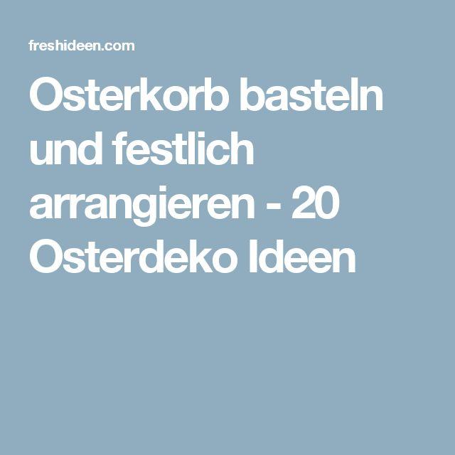 Osterkorb basteln und festlich arrangieren - 20 Osterdeko Ideen