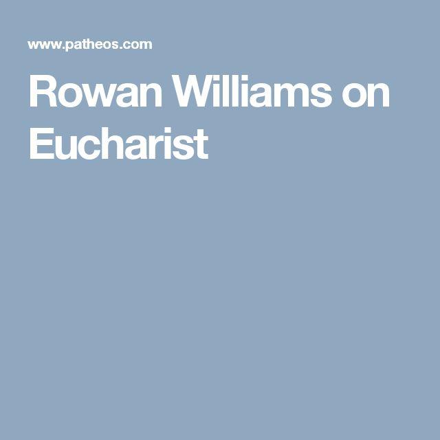 Rowan Williams on Eucharist