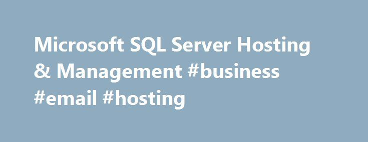 Microsoft SQL Server Hosting & Management #business #email #hosting http://vds.remmont.com/microsoft-sql-server-hosting-management-business-email-hosting/  #sql hosting # Rackspace Support for Microsoft ® SQL Server ® Rackspace provides best-in-class support for Microsoft ® SQL Server ®. enabling customers to use the rich capabilities of SQL Server to improve performance, increase operational efficiencies and save both time and money. With more than 10,000 servers currently running Microsoft…