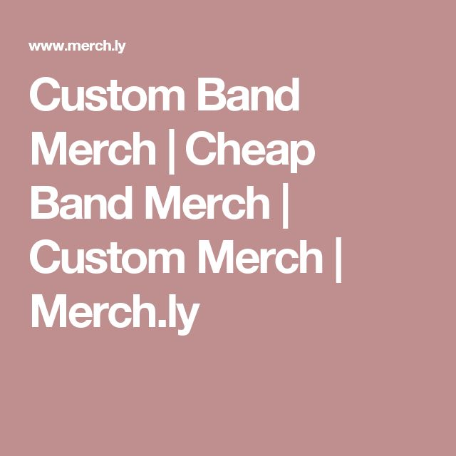 Custom Band Merch    Cheap Band Merch   Custom Merch   Merch.ly