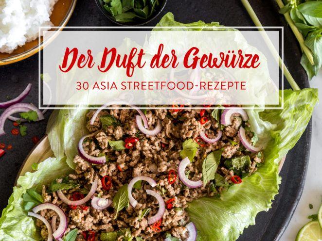 Folge dem Duft der Gewürze: 30 Asia Streetfood-Rezepte