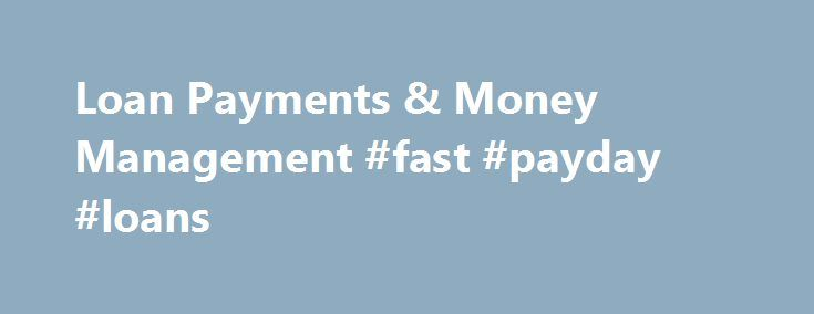 Loan Payments & Money Management #fast #payday #loans http://loan-credit.nef2.com/loan-payments-money-management-fast-payday-loans/  #cheap payday loans # Cash Advance Payments & Money Management Tips There are dozens of reasons why borrowers select payday loans as their preferred financial resource. Perhaps you're dealing with rising bills. Maybe you're facing an unexpected home repair. Or you could have student expenses looming. Whatever your financial needs, we're ready to help you…