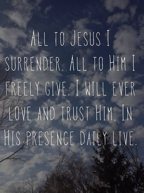 All to Jesus I surrender. All to him I freely give. I will forever love and trust him. In his presence daily life.