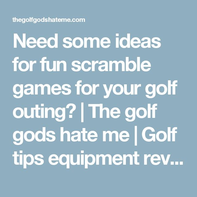 Need some ideas for fun scramble games for your golf outing?   The golf gods hate me   Golf tips equipment review swing thoughts beginner spin