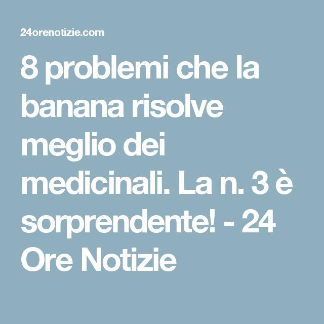 8 problemi che la banana risolve meglio dei medicinali. La n. 3 è sorprendente! - 24 Ore Notizie