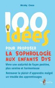 Nicolas Chaze - 100 idées pour proposer la sophrologie aux enfants dys https://hip.univ-orleans.fr/ipac20/ipac.jsp?session=14932CL52U047.1992&menu=search&aspect=subtab48&npp=10&ipp=25&spp=20&profile=scd&ri=13&source=%7E%21la_source&index=.GK&term=100+id%C3%A9es+pour+proposer+la+sophrologie+aux+enfants+dys&x=0&y=0&aspect=subtab48