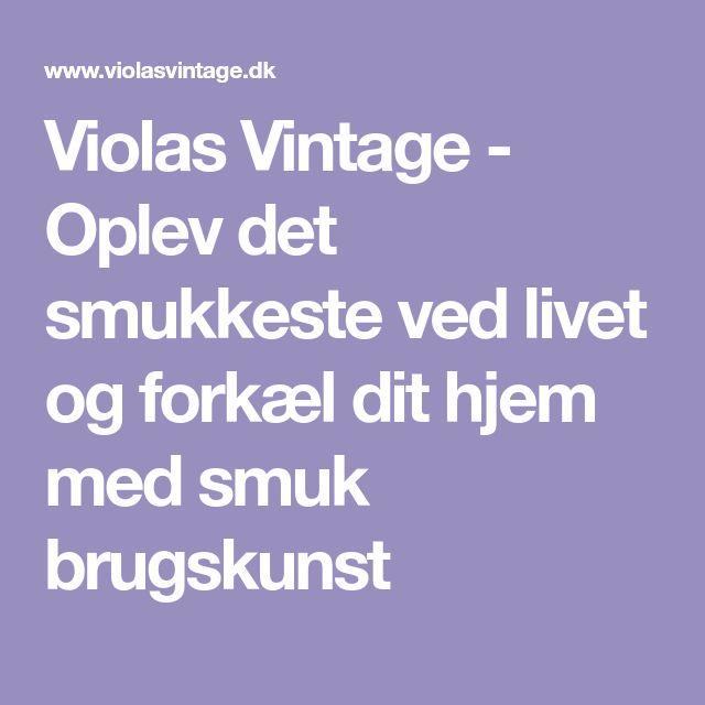 Violas Vintage - Oplev det smukkeste ved livet og forkæl dit hjem med smuk brugskunst