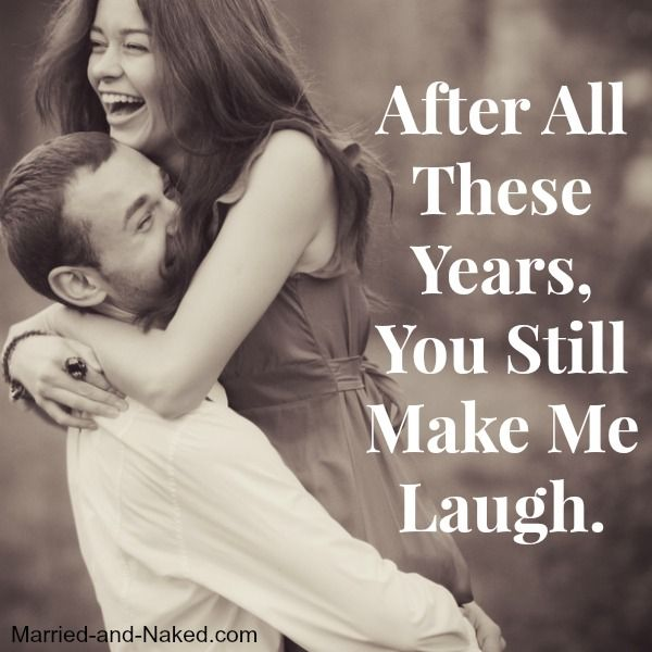 After All These Years you still make me laugh - Marriage Quote.  Get more quotes from the marriage blog Married and Naked.  http://married-and-naked.com