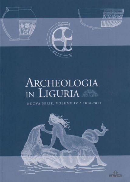 Archeologia in Liguria, n.s., Vol. IV, 2010-2011, a cura di N. Campana, A. Del Lucchese e A. Gardini, Genova, De Ferrari, 2013