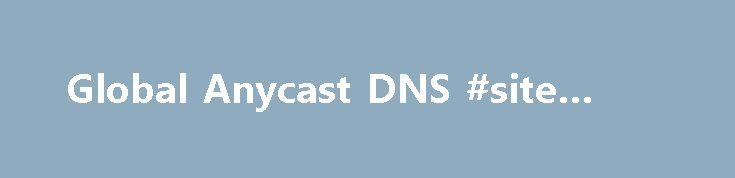 Global Anycast DNS #site #host http://vds.remmont.com/global-anycast-dns-site-host/  #dns hosting service # Global, Authoritative DNS Powering more than 35% of managed DNS domains. CloudFlare runs one of the largest authoritative DNS networks in the world. We've built DNS to be fast, powerful and secure. With CloudFlare's authoritative DNS, you'll get: Global coverage from an Anycast-powered network serving 43 billion queries per day. Lightning-fast […]