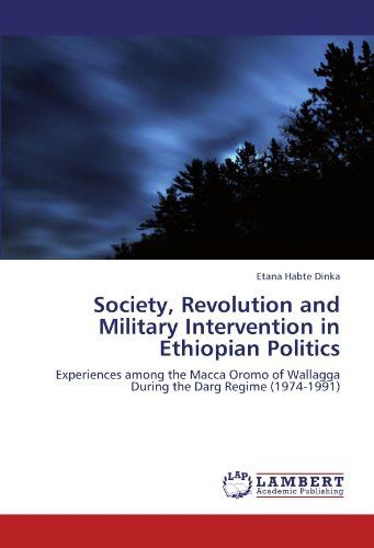 Society, Revolution and Military Intervention in Ethiopian Politics: Experiences among the Macca Oromo of Wallagga During the Darg Regime (1