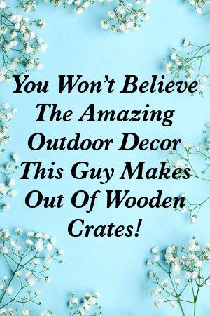 Du wirst es nicht glauben, dass dieser Kerl tolle Outdoor-Deko aus Holzkisten macht!   – DIY Classy
