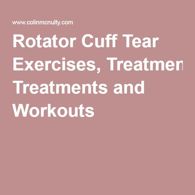 Rotator Cuff Tear Exercises, Treatments and Workouts